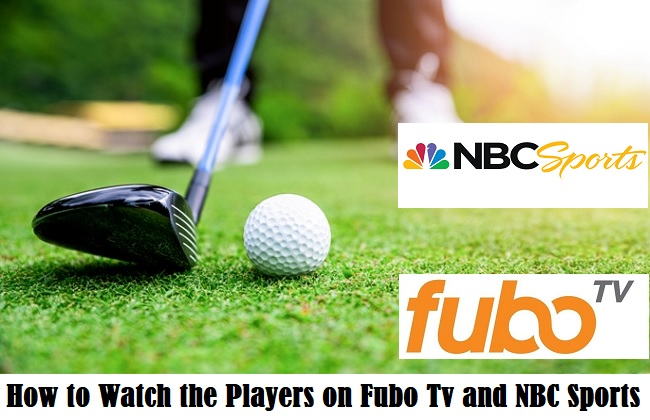 How to Watch the Players on Fubo Tv and NBC Sports