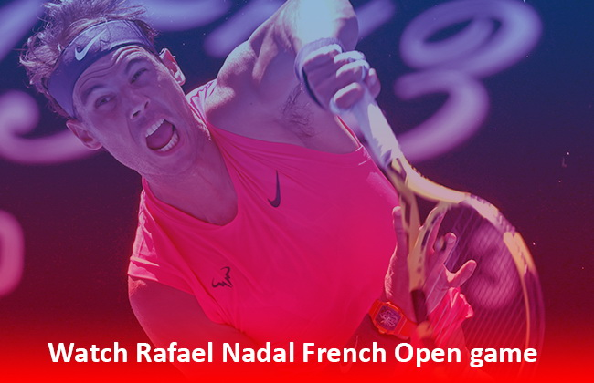 Watch Rafael Nadal French Open game