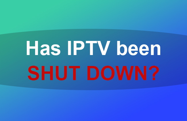 Has IPTV been shut down